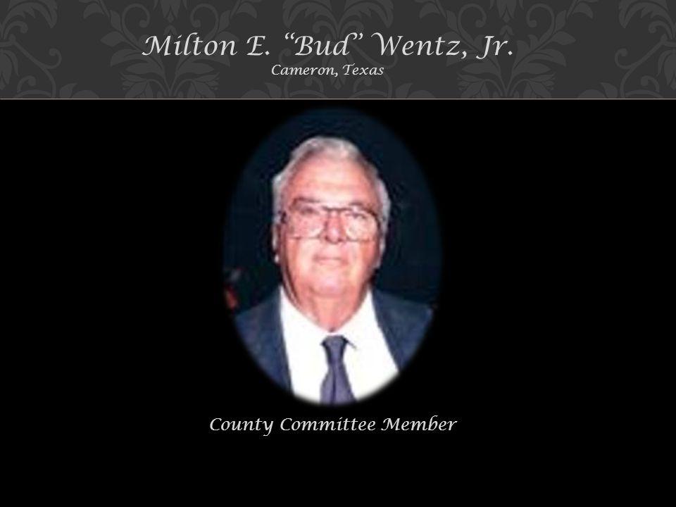 Milton E. Bud Wentz, Jr. Cameron, Texas County Committee Member