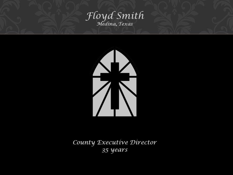Floyd Smith Medina, Texas County Executive Director 35 years