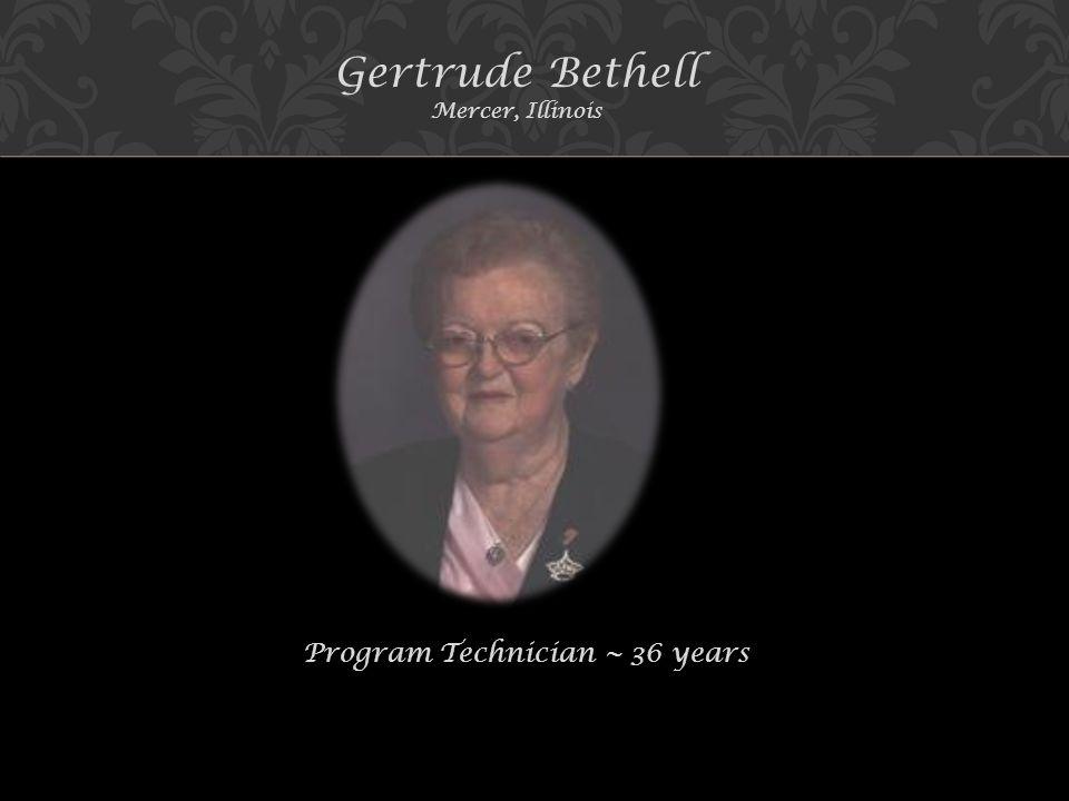 Program Technician ~ 36 years Gertrude Bethell Mercer, Illinois