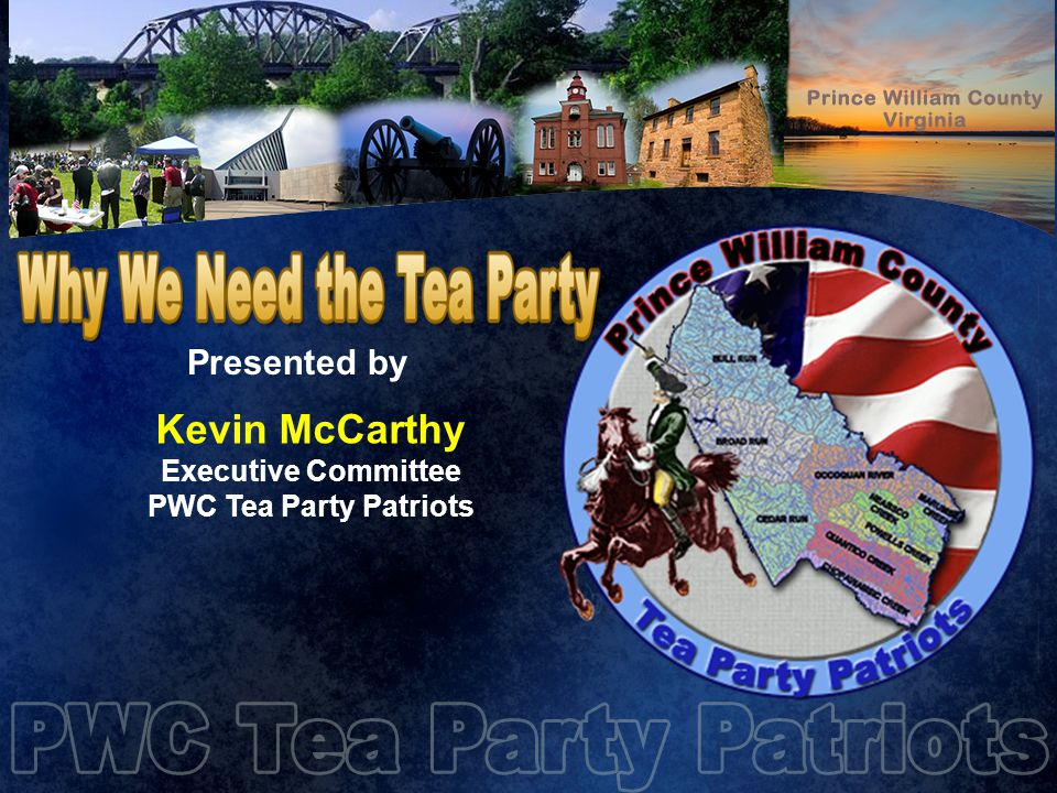 Presented by Kevin McCarthy Executive Committee PWC Tea Party Patriots