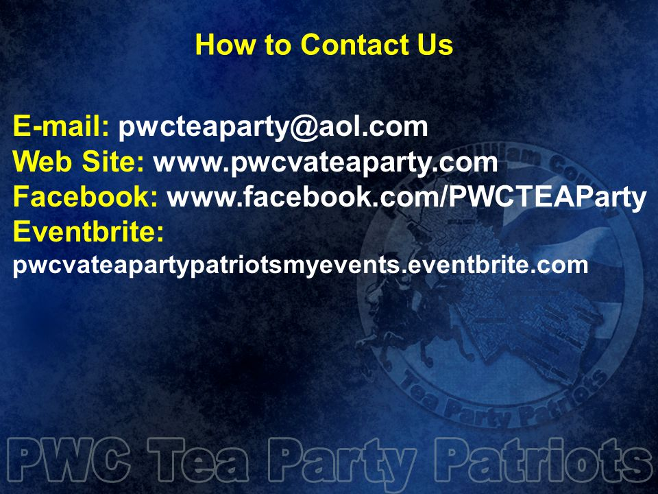 Web Site:   Facebook:   Eventbrite: pwcvateapartypatriotsmyevents.eventbrite.com How to Contact Us