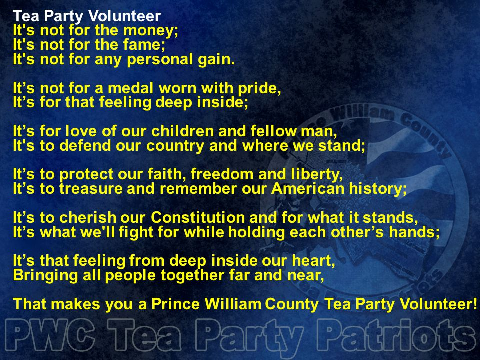 Tea Party Volunteer It s not for the money; It s not for the fame; It s not for any personal gain.