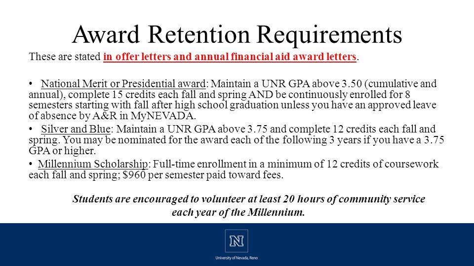 Award Retention Requirements These are stated in offer letters and annual financial aid award letters.