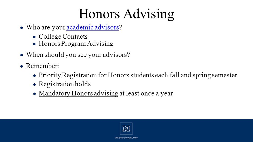 ● Who are your academic advisors?academic advisors ● College Contacts ● Honors Program Advising ● When should you see your advisors.