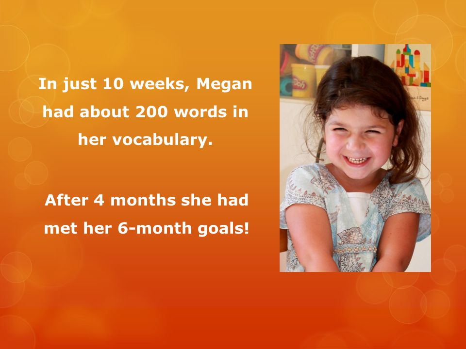 "Progress quickly took place. After just one session, Megan had two new words, ""key"" and ""doggy""."