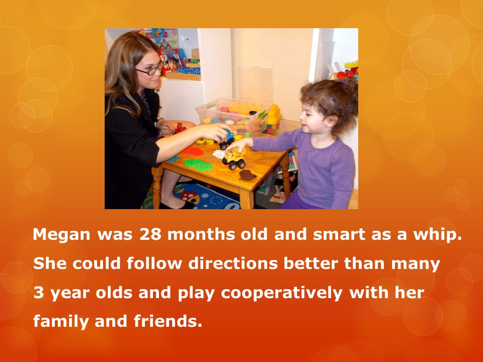 Case in point…a 2 ½ year old toddler named Megan.