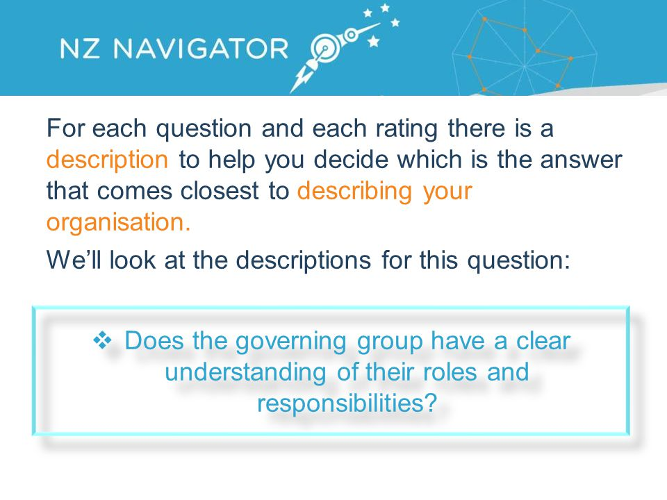 For each question and each rating there is a description to help you decide which is the answer that comes closest to describing your organisation.