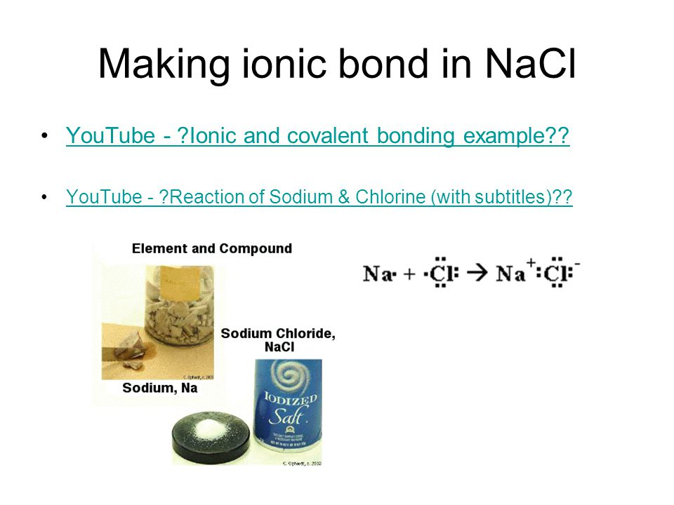 Making ionic bond in NaCl YouTube - Ionic and covalent bonding example .