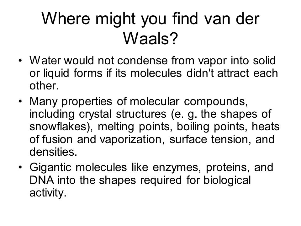 Where might you find van der Waals.