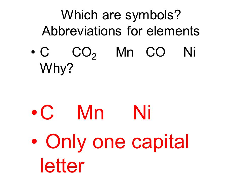 Which are symbols Abbreviations for elements C CO 2 Mn CO Ni Why C Mn Ni Only one capital letter