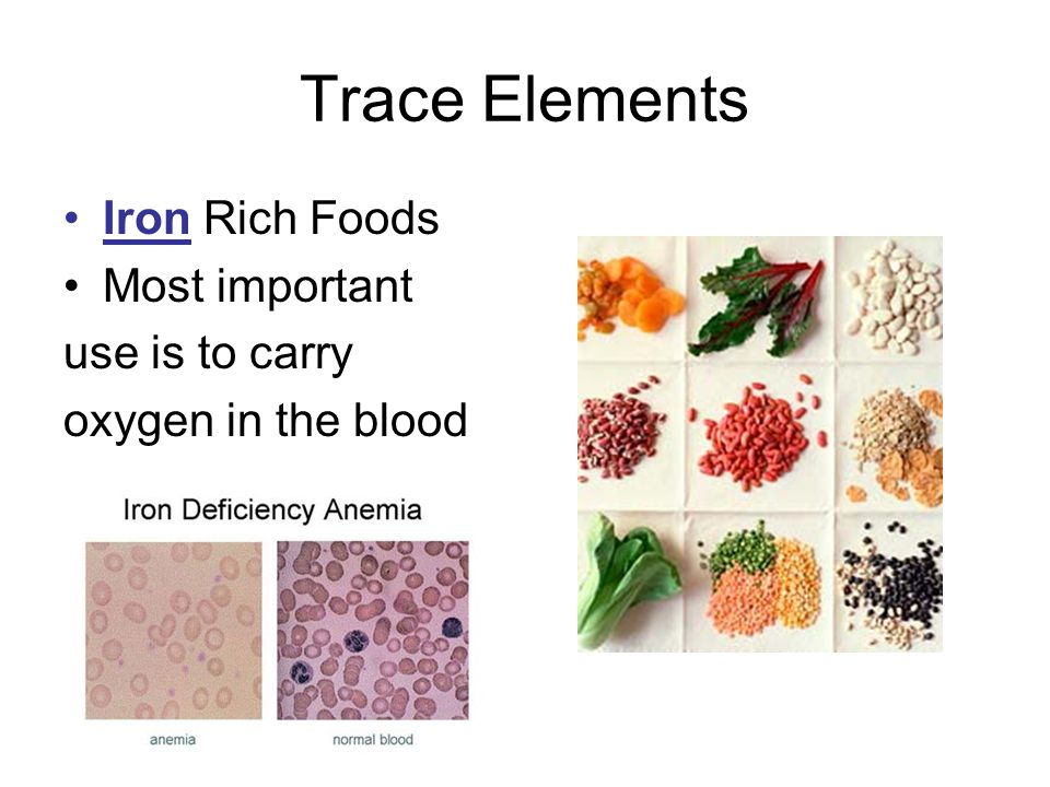 Trace Elements Iron Rich Foods Most important use is to carry oxygen in the blood