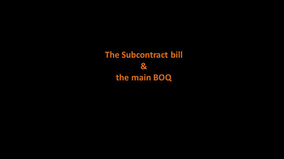 The Subcontract bill & the main BOQ