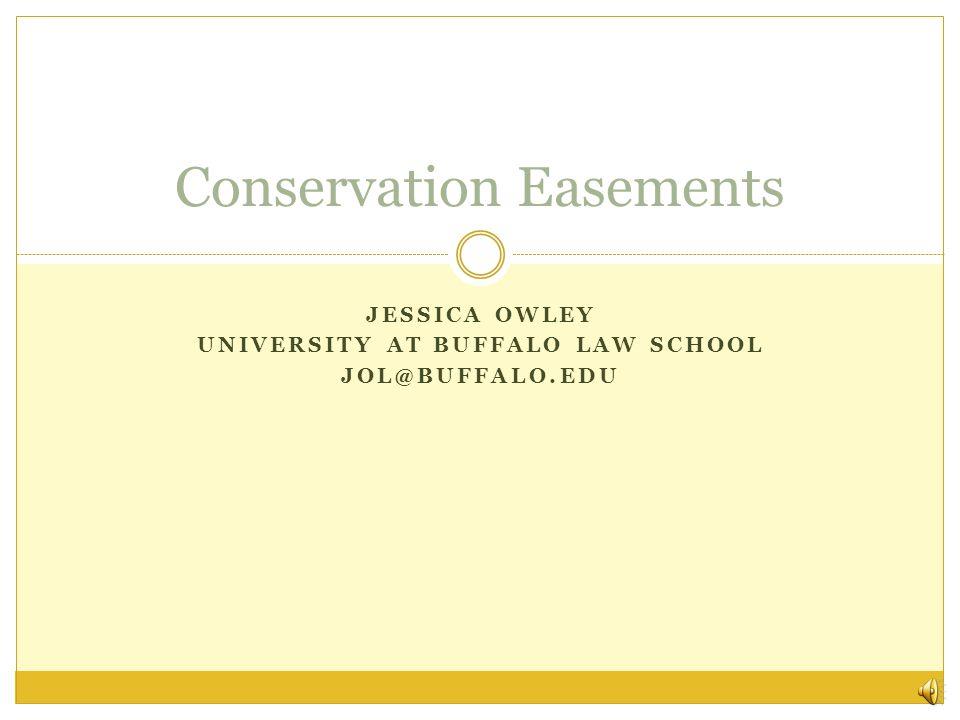 JESSICA OWLEY UNIVERSITY AT BUFFALO LAW SCHOOL JOL@BUFFALO.EDU Conservation Easements