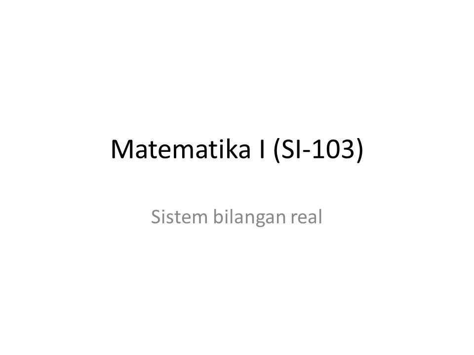 Matematika I (SI-103) Sistem bilangan real