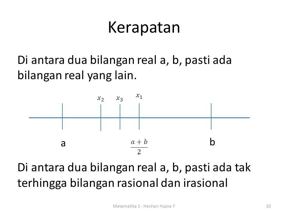 Kerapatan Di antara dua bilangan real a, b, pasti ada bilangan real yang lain.