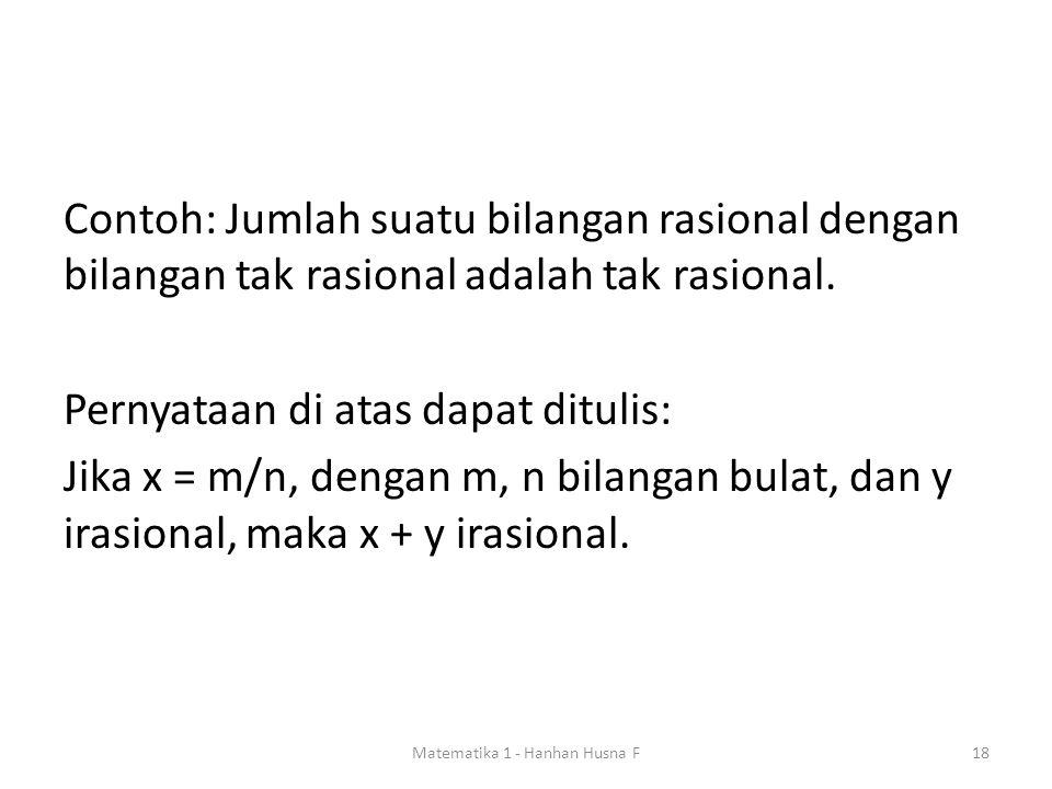 Contoh: Jumlah suatu bilangan rasional dengan bilangan tak rasional adalah tak rasional.