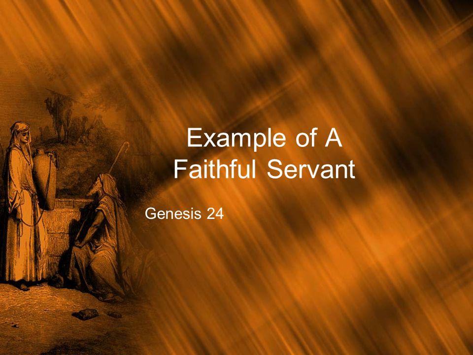Example of A Faithful Servant Genesis 24