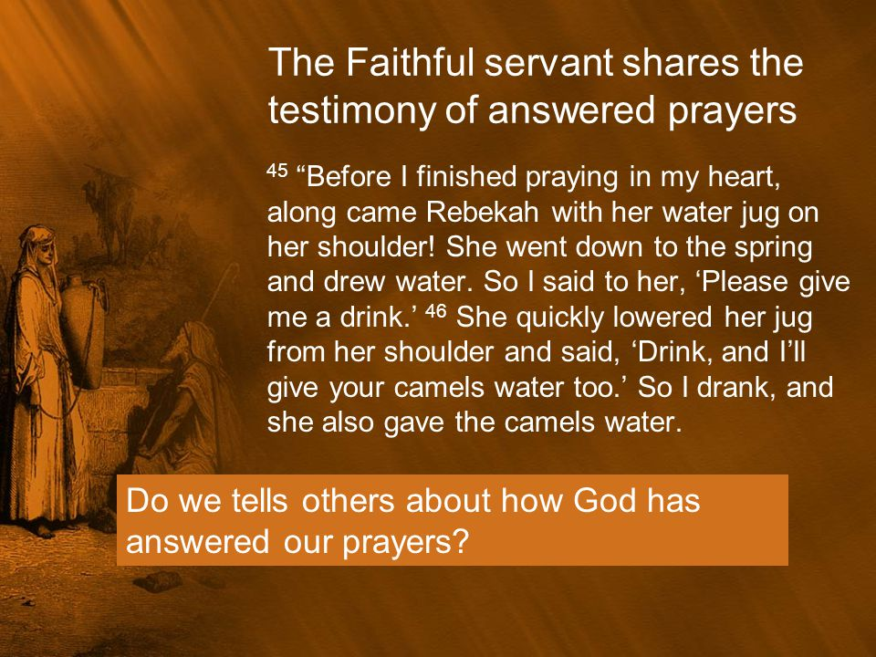 """The Faithful servant shares the testimony of answered prayers 45 """"Before I finished praying in my heart, along came Rebekah with her water jug on her"""