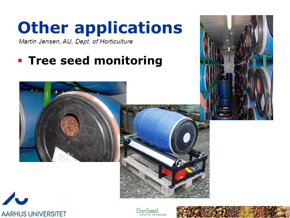 Other applications  Tree seed monitoring Martin Jensen, AU, Dept. of Horticulture
