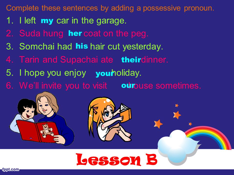 Lesson B Complete these sentences by adding a possessive pronoun.