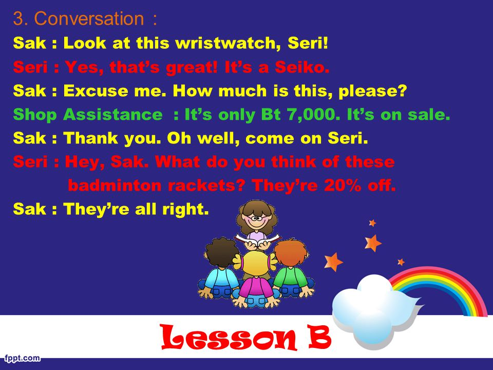 Lesson B 3. Conversation : Sak : Look at this wristwatch, Seri.