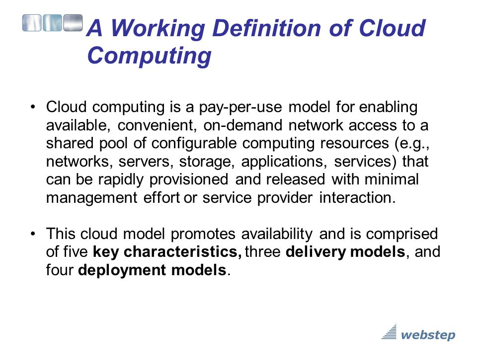 5 Key Cloud Characteristics On-demand self-service Ubiquitous network access Location independent resource pooling Rapid elasticity Pay per use