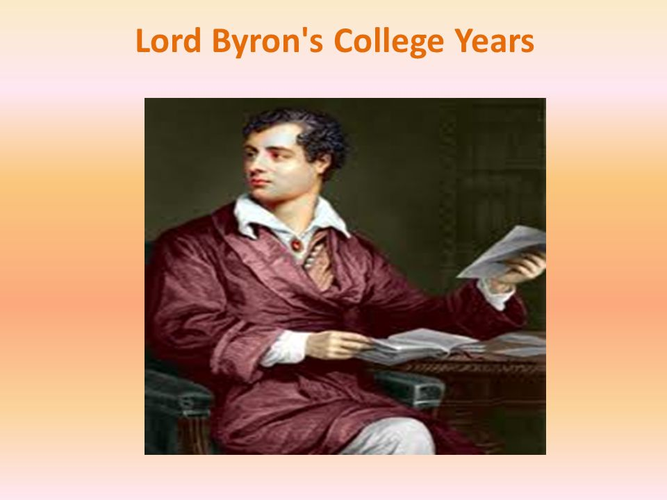 Byron went into residence at Trinity College, Cambridge did him no good.
