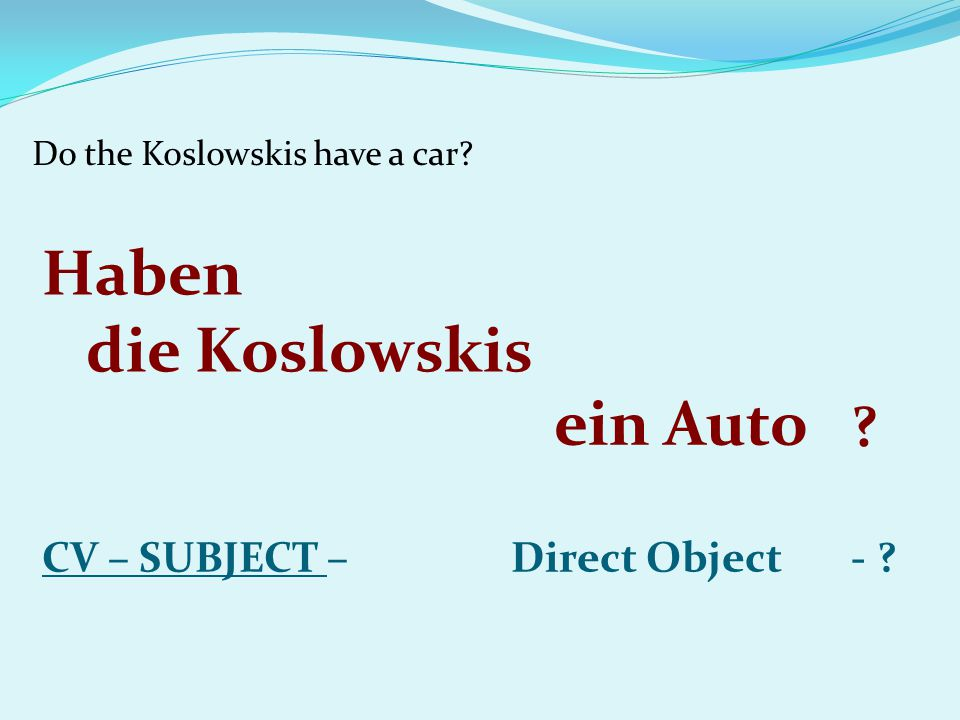 Does Mr.Koslowski rent a moving van. CV – SUBJECT – Direct Object - .