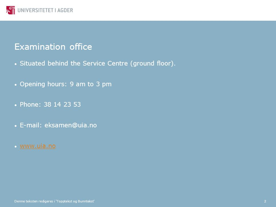 Denne teksten redigeres i 'Topptekst og Bunntekst'2 Examination office Situated behind the Service Centre (ground floor). Opening hours: 9 am to 3 pm