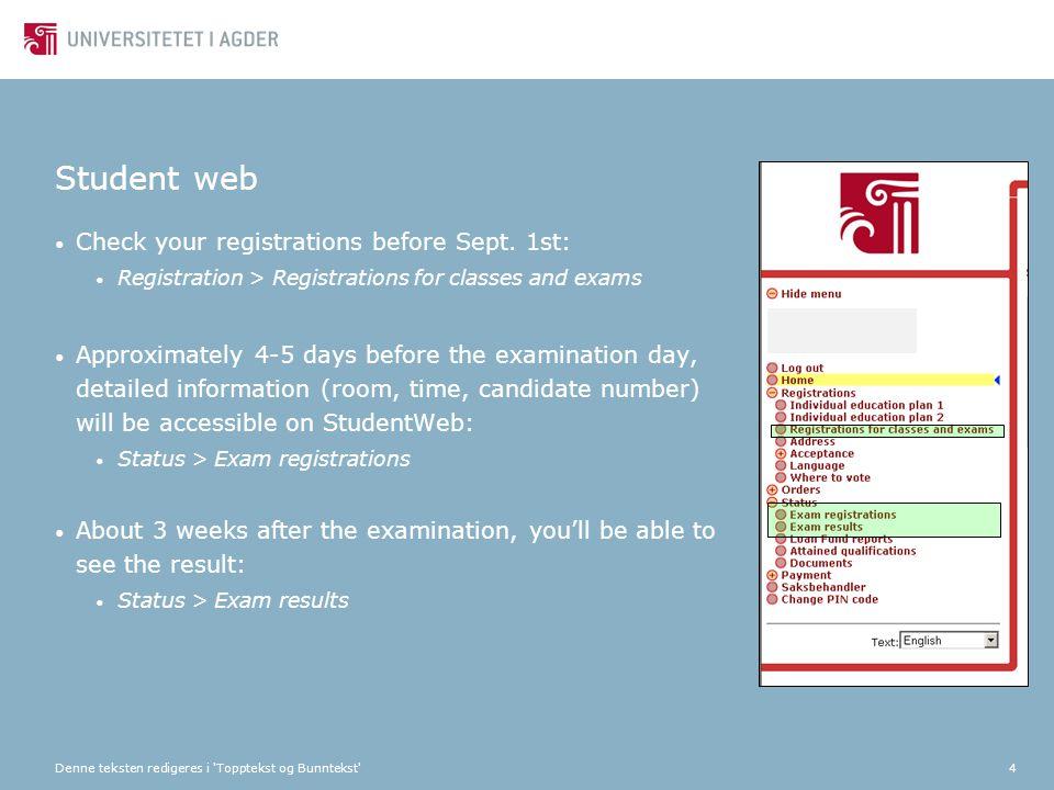 Denne teksten redigeres i 'Topptekst og Bunntekst'4 Student web Check your registrations before Sept. 1st: Registration > Registrations for classes an