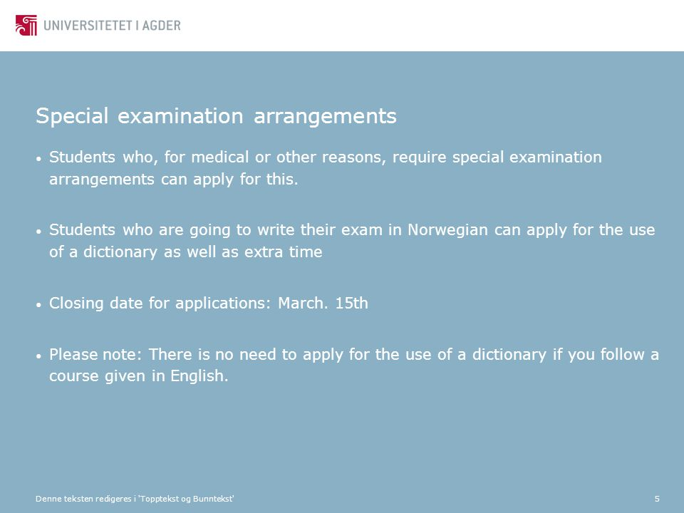 Denne teksten redigeres i 'Topptekst og Bunntekst'5 Special examination arrangements Students who, for medical or other reasons, require special exami