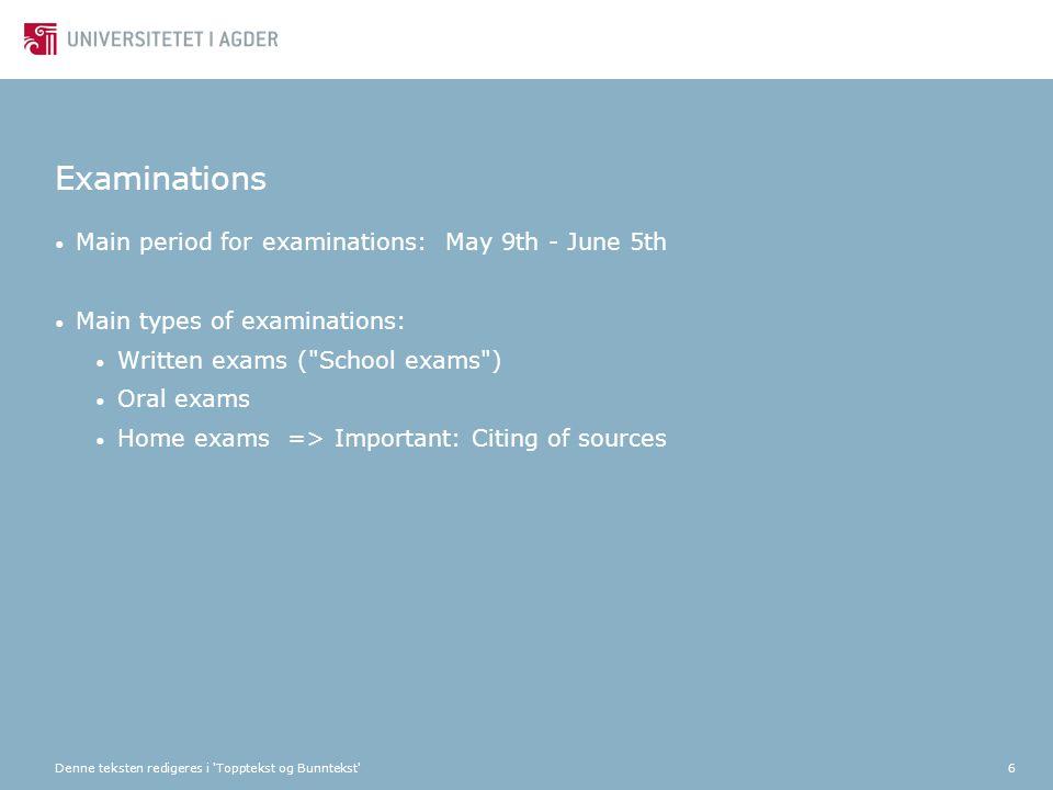 Denne teksten redigeres i 'Topptekst og Bunntekst'6 Examinations Main period for examinations: May 9th - June 5th Main types of examinations: Written