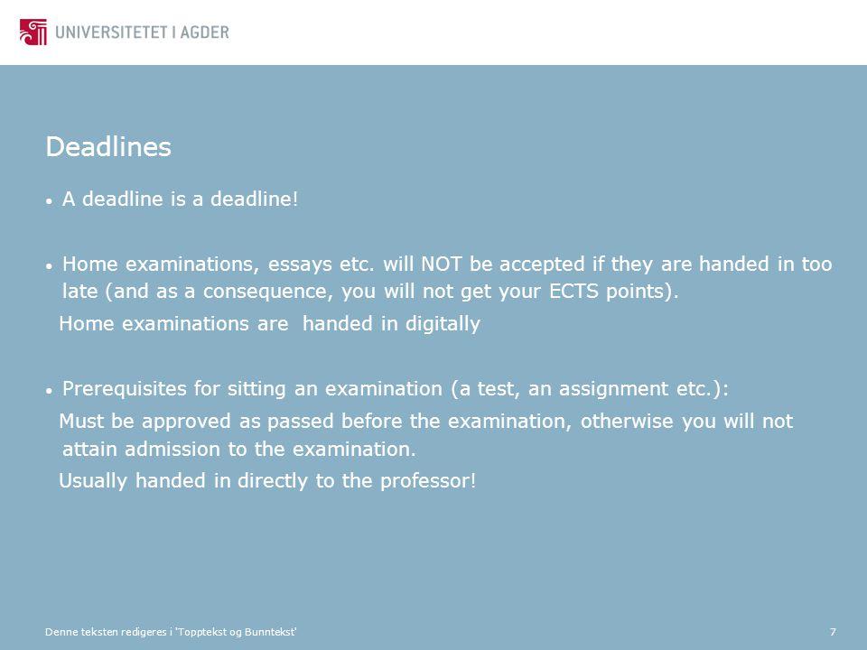 Denne teksten redigeres i 'Topptekst og Bunntekst'7 Deadlines A deadline is a deadline! Home examinations, essays etc. will NOT be accepted if they ar