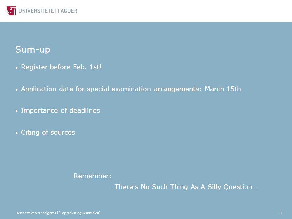 Denne teksten redigeres i 'Topptekst og Bunntekst'8 Sum-up Register before Feb. 1st! Application date for special examination arrangements: March 15th