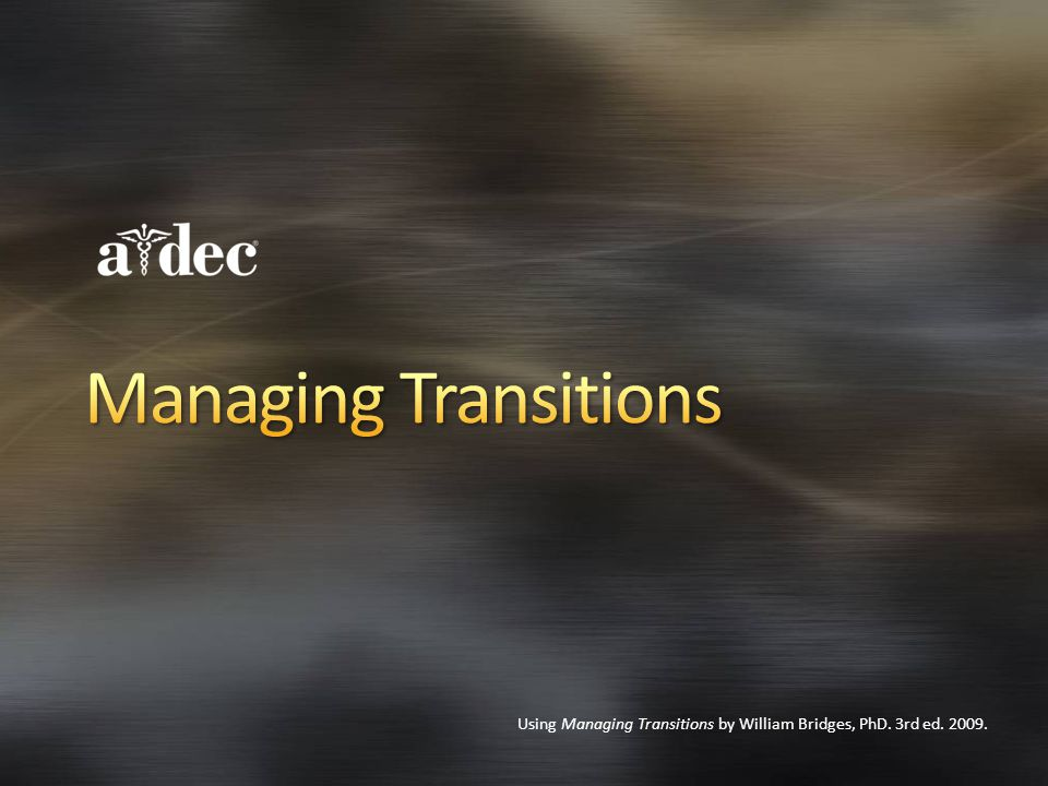 Using Managing Transitions by William Bridges, PhD. 3rd ed. 2009.