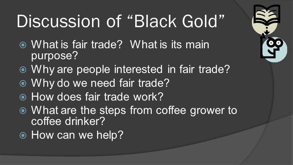 Discussion of Black Gold  What is fair trade.What is its main purpose.