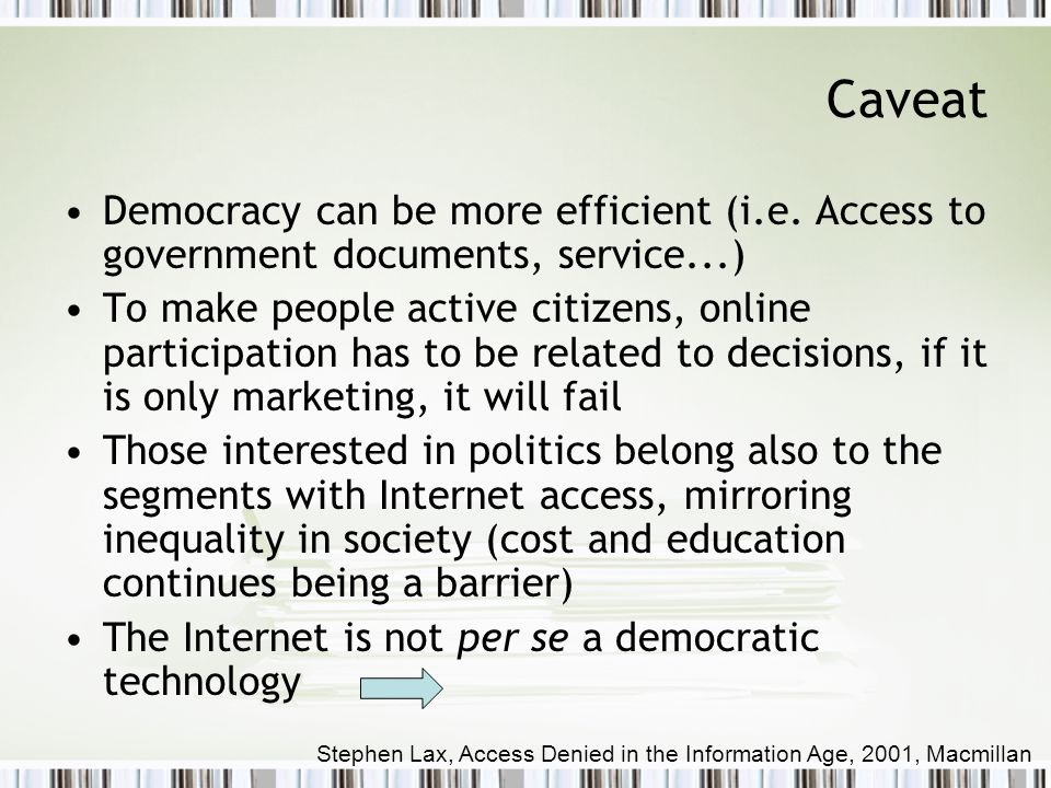 Caveat Democracy can be more efficient (i.e. Access to government documents, service...) To make people active citizens, online participation has to b