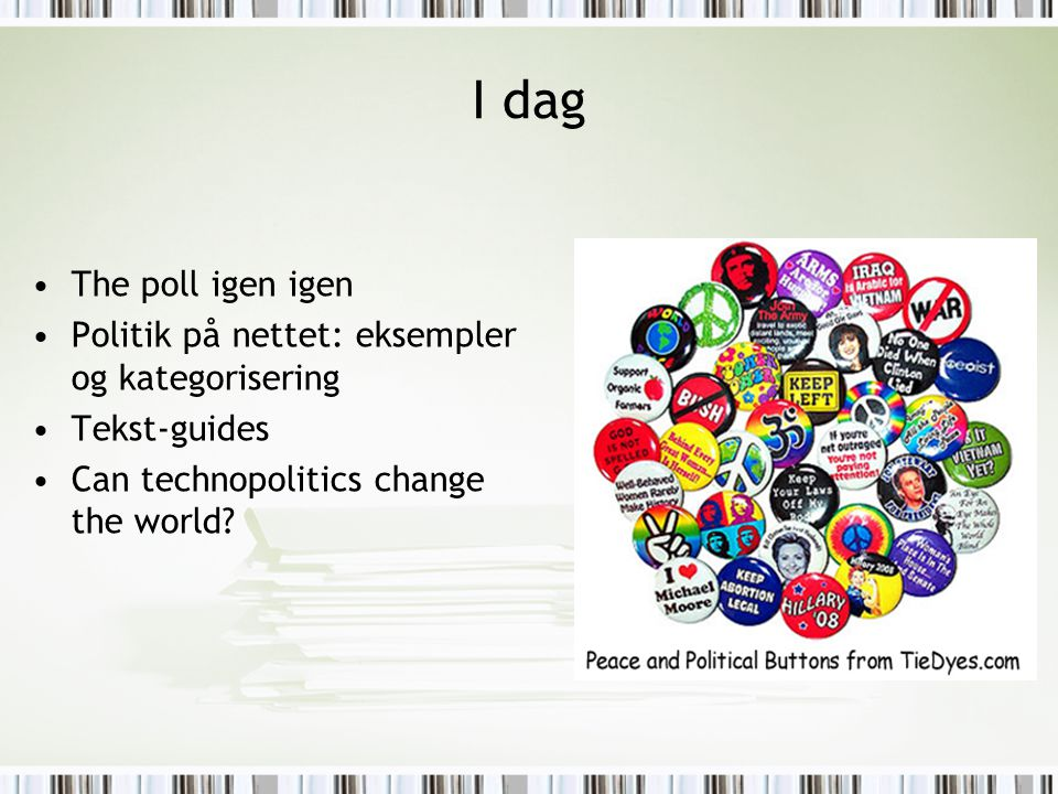 I dag The poll igen igen Politik på nettet: eksempler og kategorisering Tekst-guides Can technopolitics change the world?