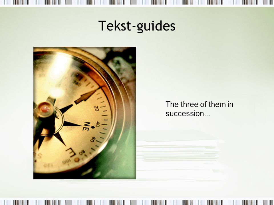 Tekst-guides The three of them in succession...