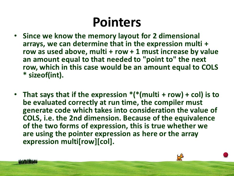 14 Pointers Since we know the memory layout for 2 dimensional arrays, we can determine that in the expression multi + row as used above, multi + row +