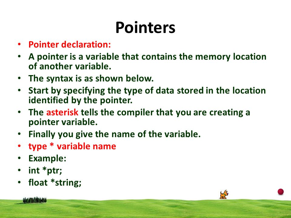 3 Pointers Pointer declaration: A pointer is a variable that contains the memory location of another variable. The syntax is as shown below. Start by