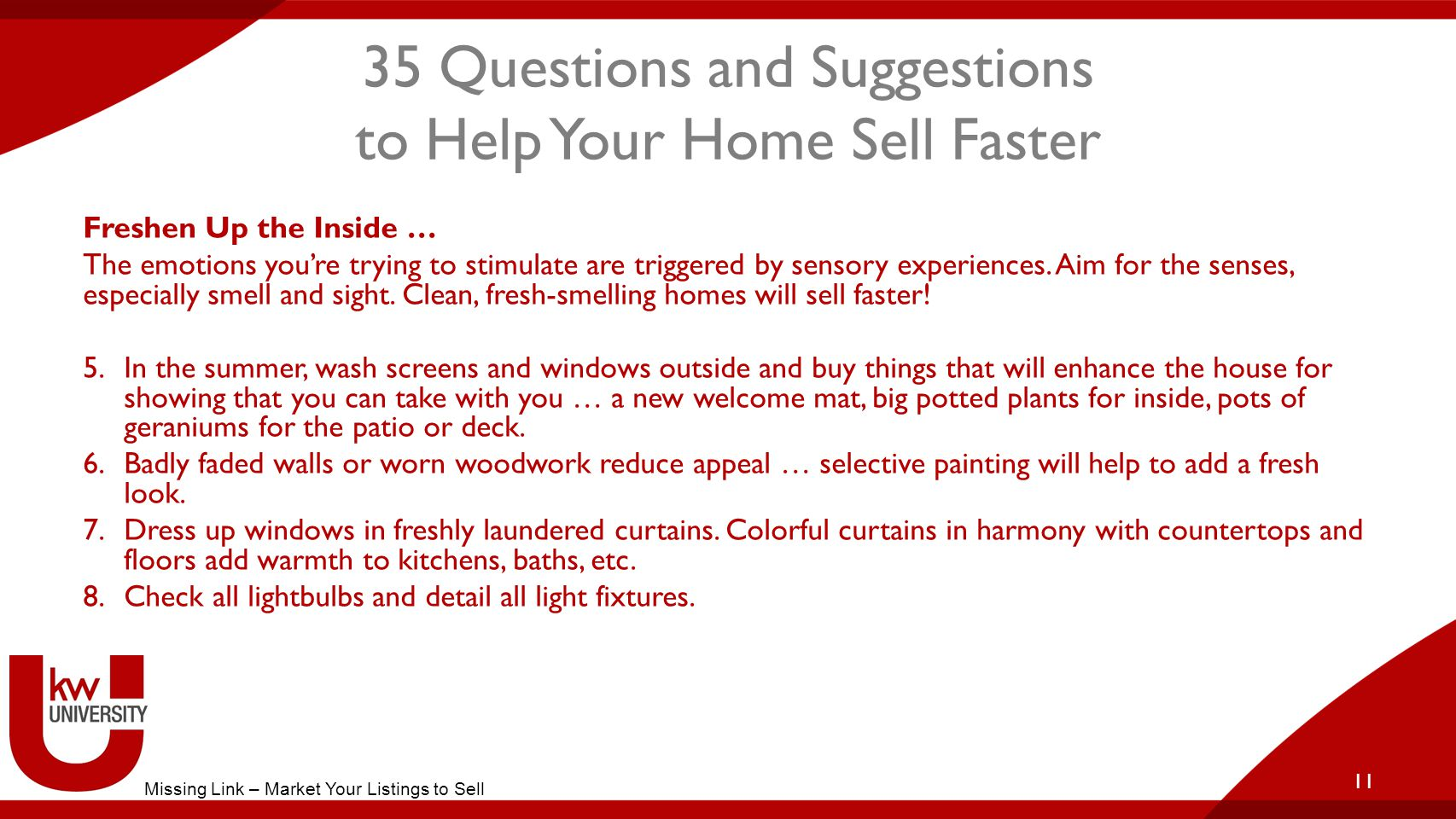 35 Questions and Suggestions to Help Your Home Sell Faster Freshen Up the Inside … The emotions you're trying to stimulate are triggered by sensory experiences.