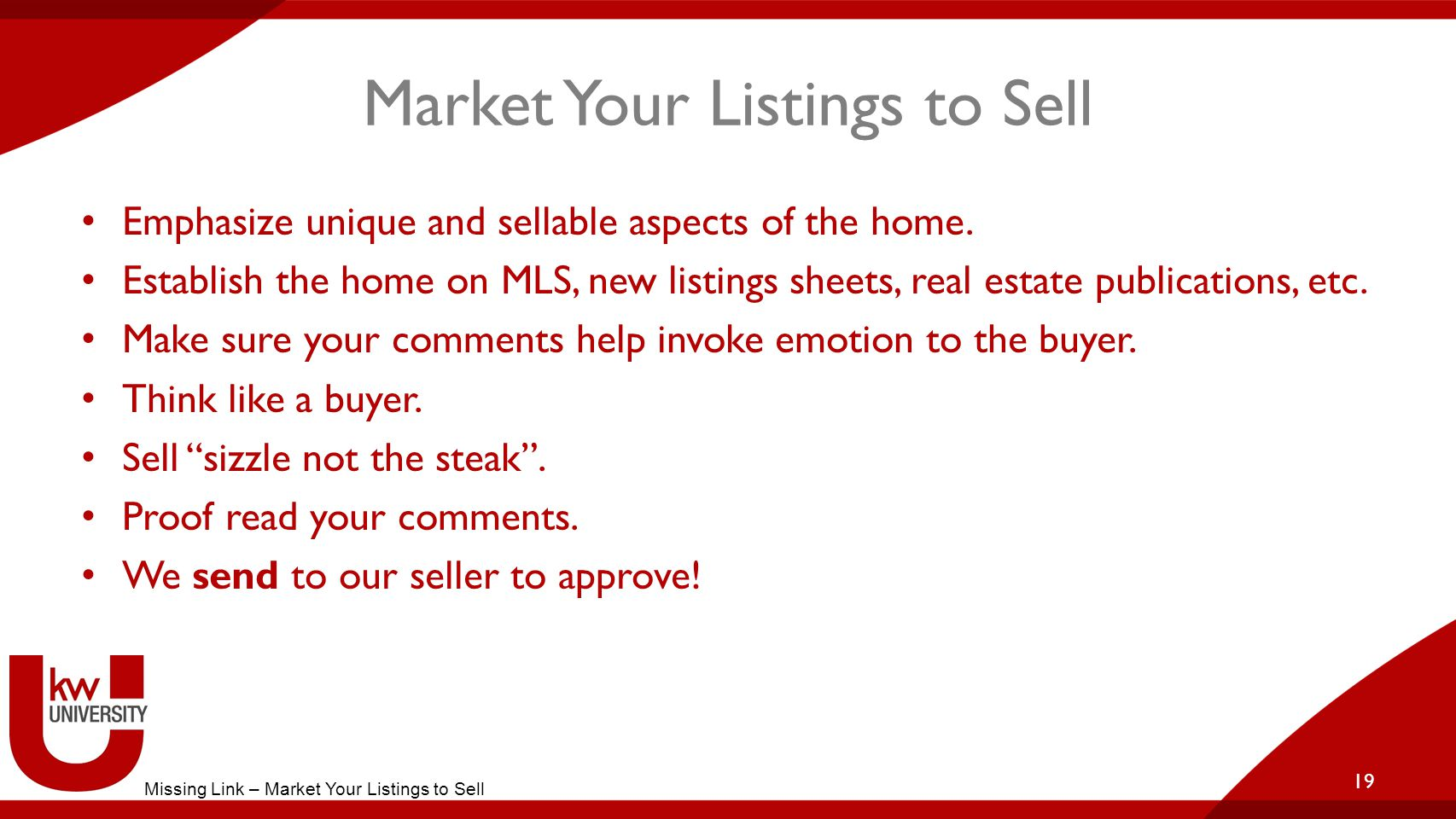 Market Your Listings to Sell Emphasize unique and sellable aspects of the home.