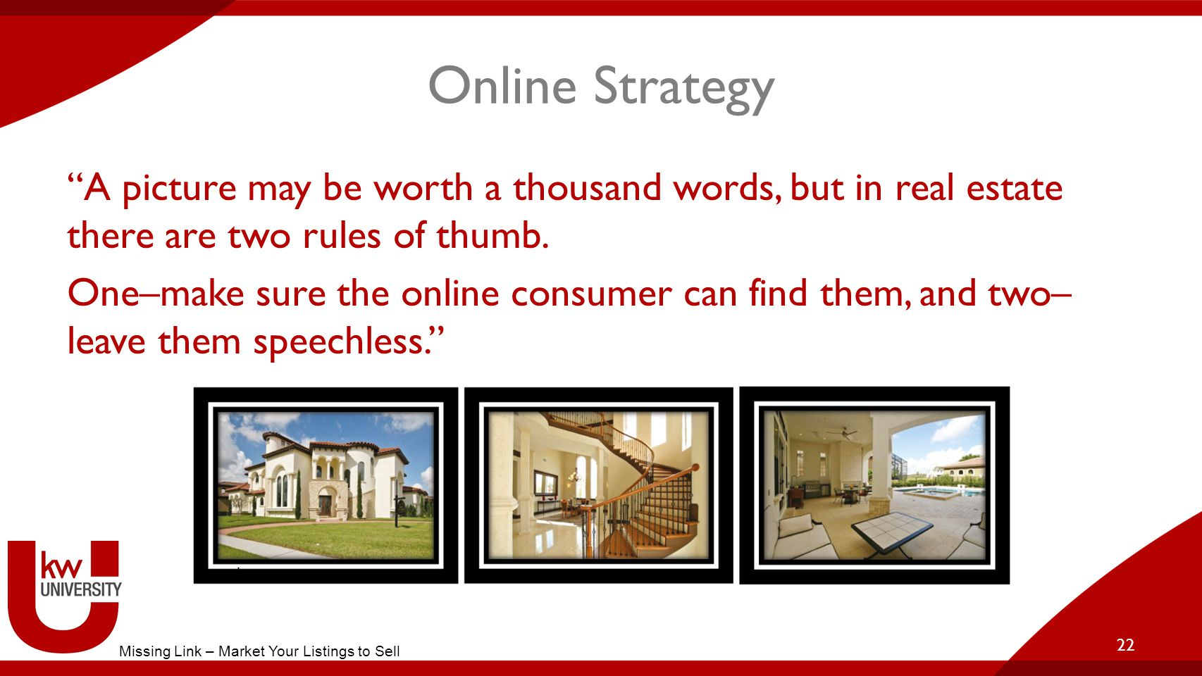 Online Strategy A picture may be worth a thousand words, but in real estate there are two rules of thumb.