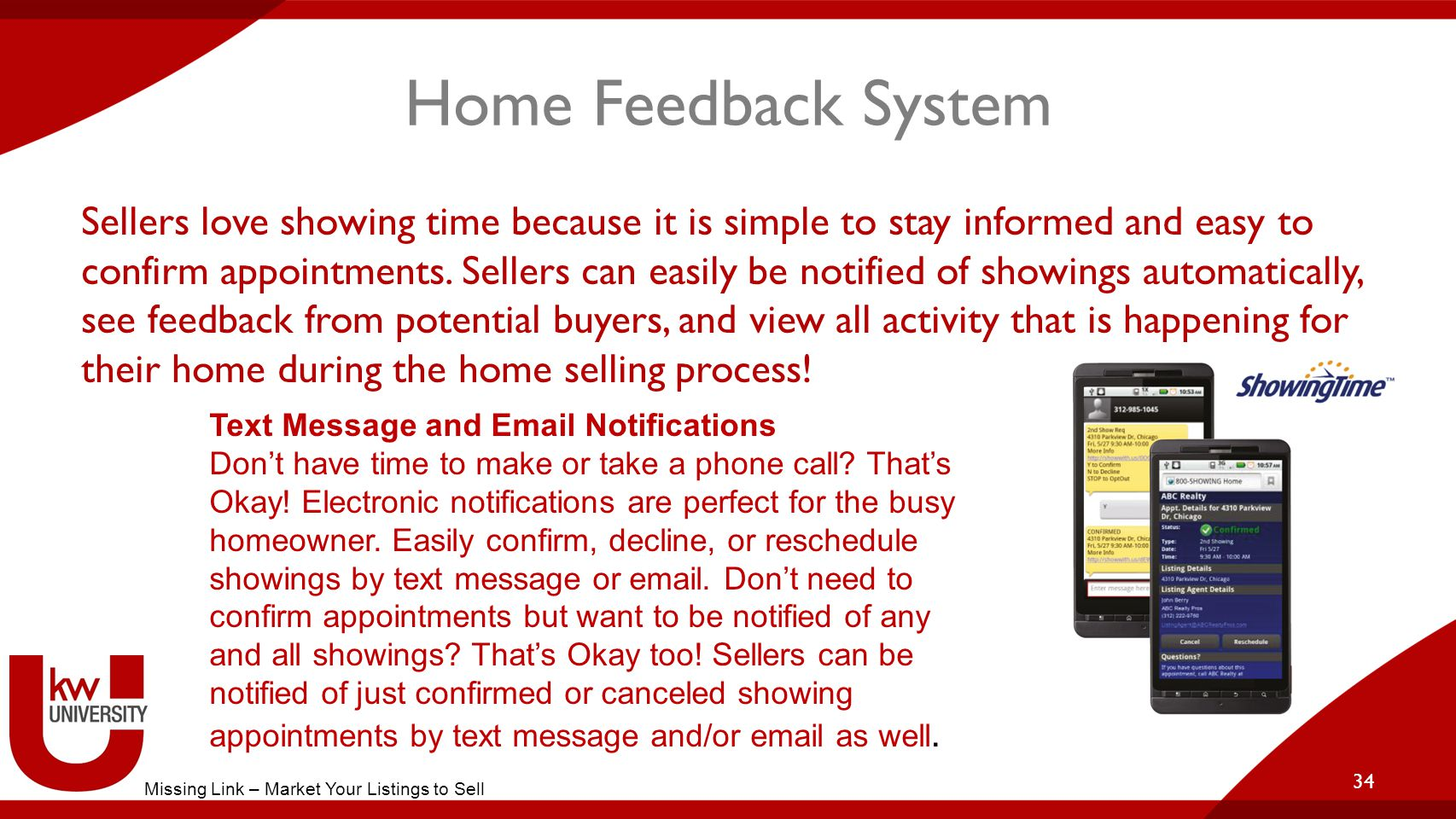 Home Feedback System Sellers love showing time because it is simple to stay informed and easy to confirm appointments.