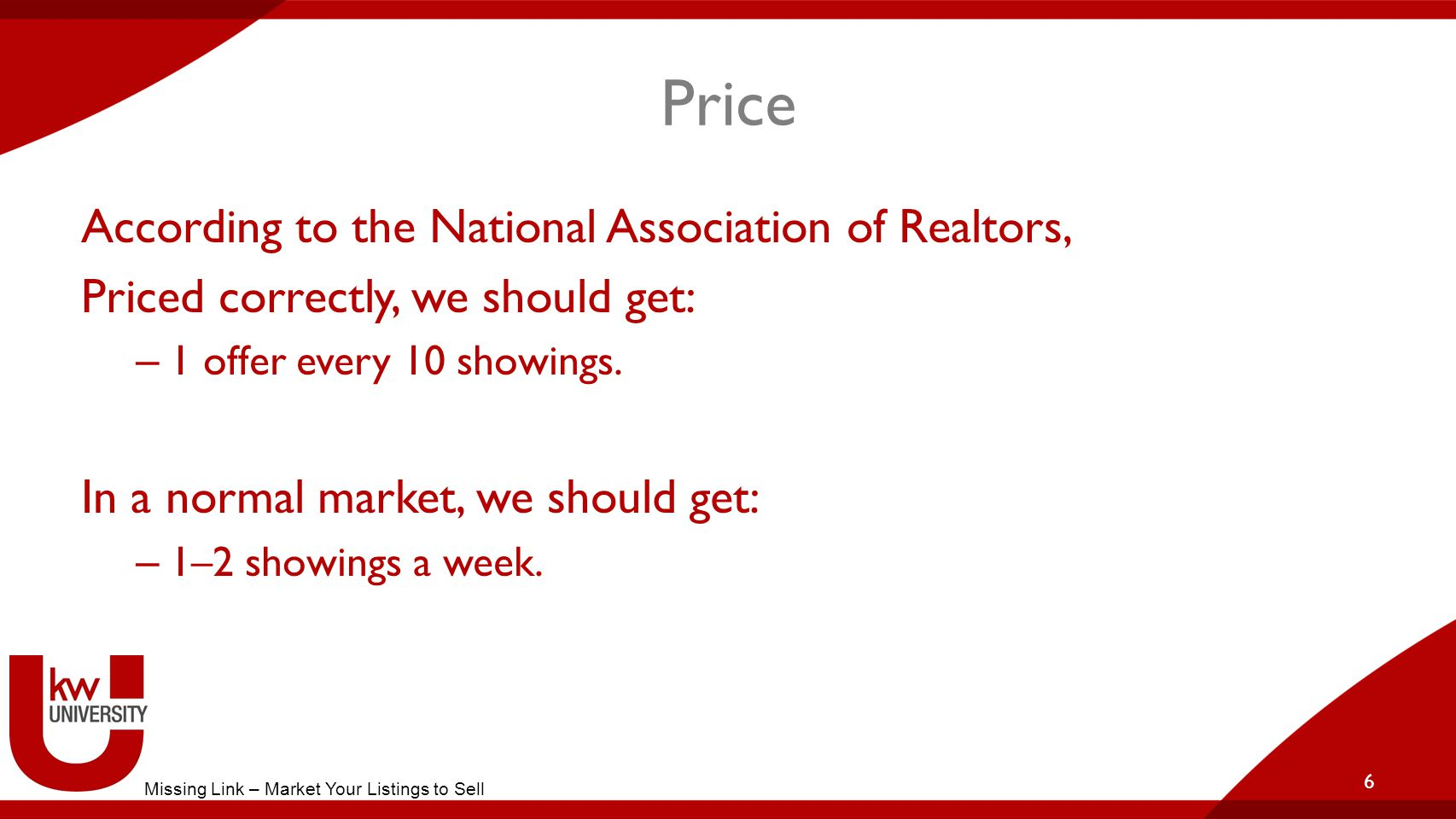 Price According to the National Association of Realtors, Priced correctly, we should get: – 1 offer every 10 showings.