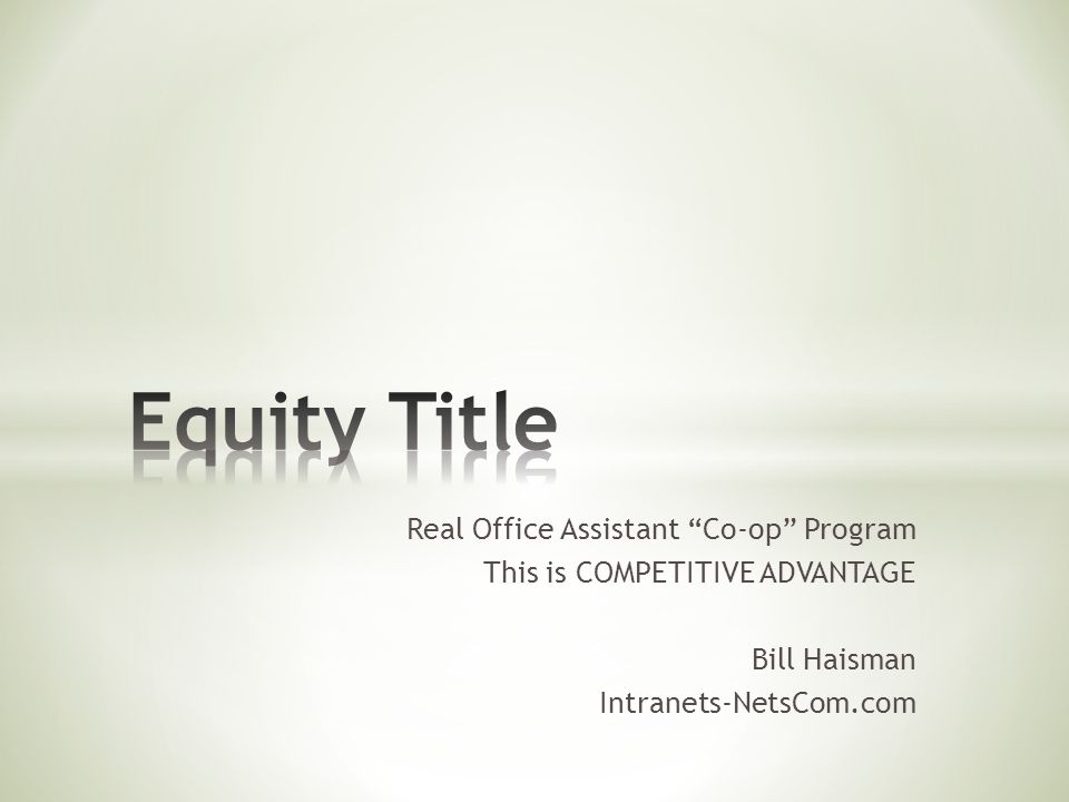 Real Office Assistant Co-op Program This is COMPETITIVE ADVANTAGE Bill Haisman Intranets-NetsCom.com