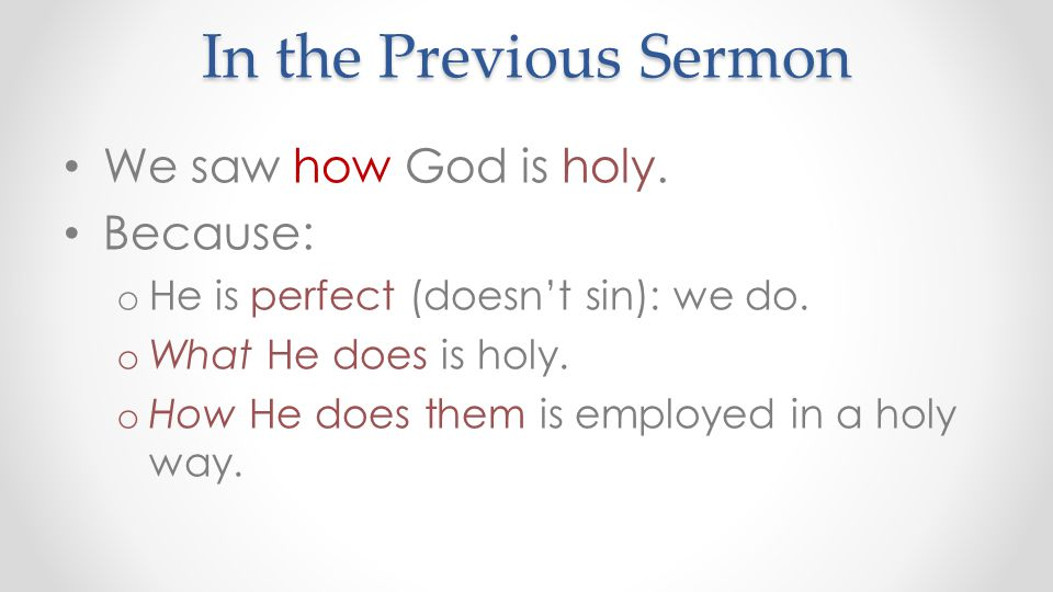 In the Previous Sermon We saw how God is holy. Because: o He is perfect (doesn't sin): we do.