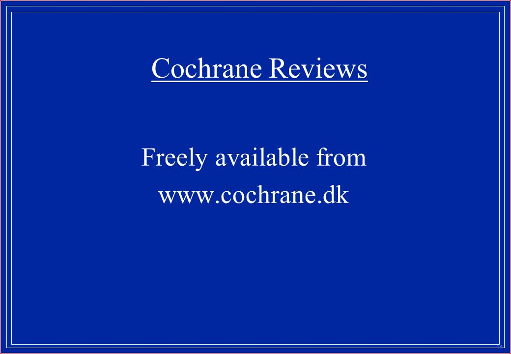 15 Cochrane Reviews Freely available from www.cochrane.dk