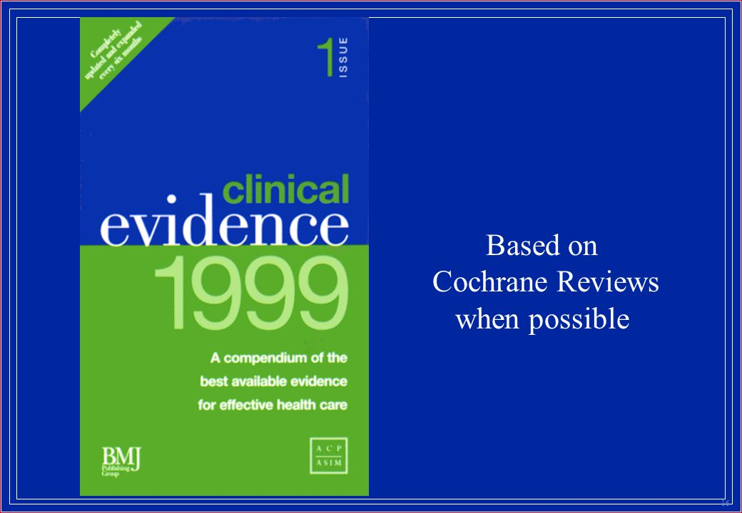 16 Based on Cochrane Reviews when possible